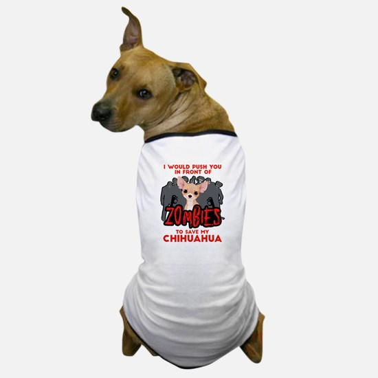 I Would Push You in Front of Zombies t Dog T-Shirt