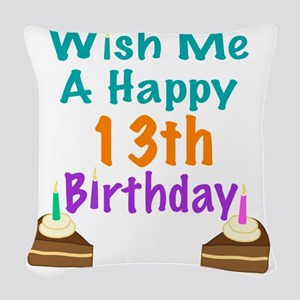 Wish me a happy13th Birthday Woven Throw Pillow