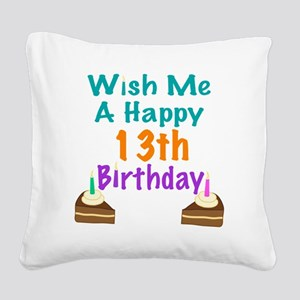 Wish me a happy13th Birthday Square Canvas Pillow