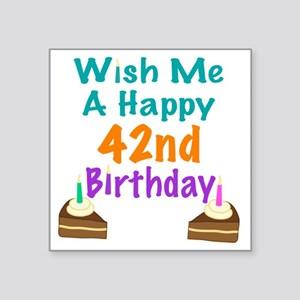 "Wish me a happy 42nd Birthd Square Sticker 3"" x 3"""