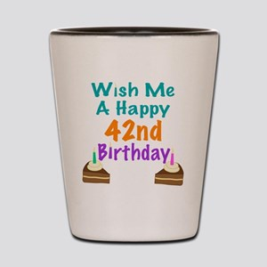 Wish me a happy 42nd Birthday Shot Glass