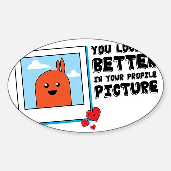 You Looked Better in Your Profile P Sticker (Oval)