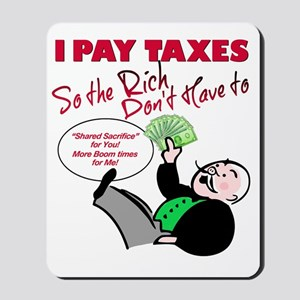 I Pay Taxes So The Rich Dont Have to Mousepad