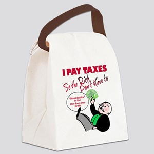 I Pay Taxes So The Rich Dont Have Canvas Lunch Bag