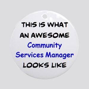 awesome community services manager Round Ornament
