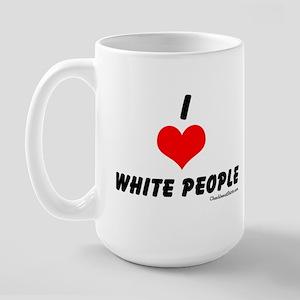 I love white people Large Mug