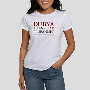 Dubya means liar Women's T-Shirt