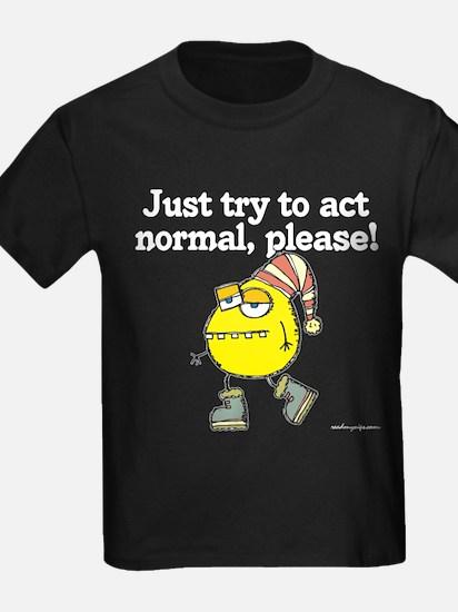 Act Normal - T-Shirt