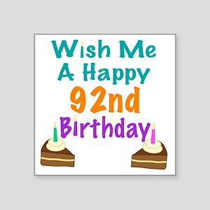 "Wish me a happy 92nd Birthd Square Sticker 3"" x 3"""