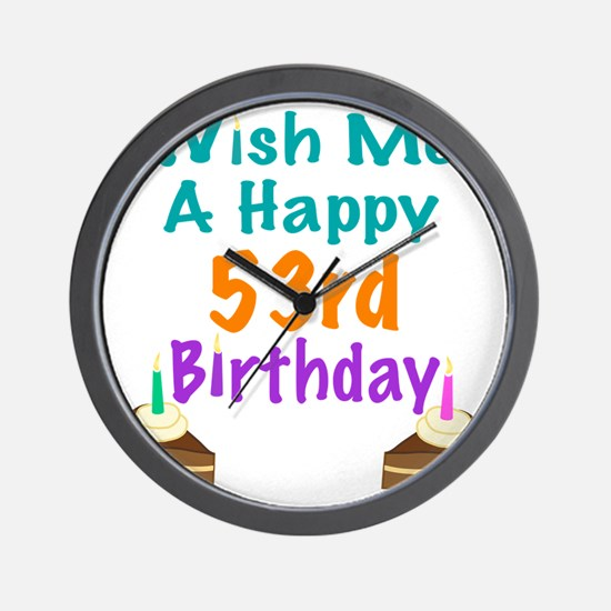 Wish me a happy 53rd Birthday Wall Clock