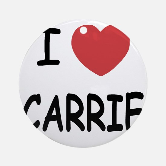 I heart CARRIE Round Ornament