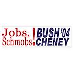 Jobs, Schmobs! Bush-Cheney sticker