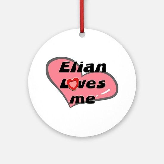 elian loves me  Ornament (Round)