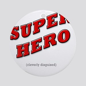Super Hero - Cleverly Disguised Round Ornament