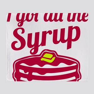 I Got All The Syrup Throw Blanket