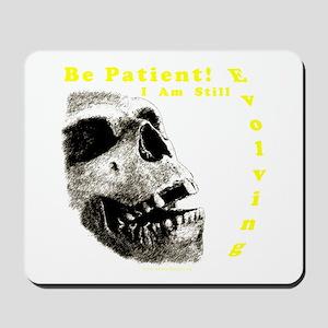 Be Patient, I am Still Evolving! Mousepad