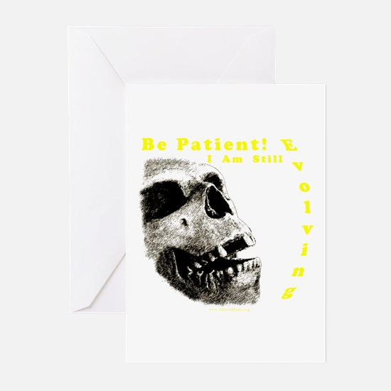 Be Patient, I am Still Evolving! Greeting Cards (P