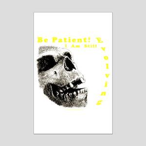 Be Patient, I am Still Evolving! Mini Poster Print