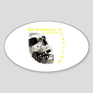 Be Patient, I am Still Evolving! Oval Sticker