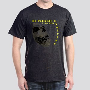 Be Patient, I am Still Evolving! Dark T-Shirt