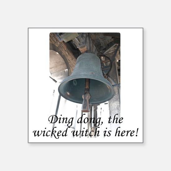 """Ding dong, the wicked witch Square Sticker 3"""" x 3"""""""