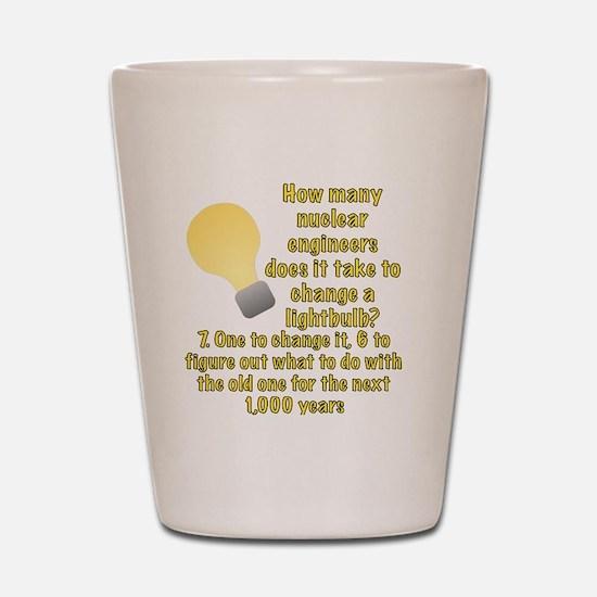 Nuclear engineer lightbulb joke Shot Glass