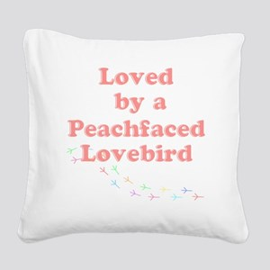 Loved by a Peachfaced Lovebir Square Canvas Pillow