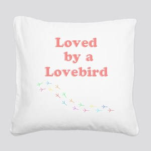 Loved by a Lovebird Square Canvas Pillow