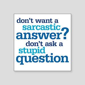 """sarcastic answer Square Sticker 3"""" x 3"""""""