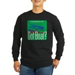 Got Boat? Long Sleeve Dark T-Shirt