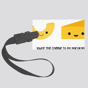 You're the cheese to my macaroni Large Luggage Tag
