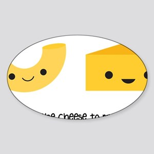 You're the cheese to my macaroni Sticker (Oval)