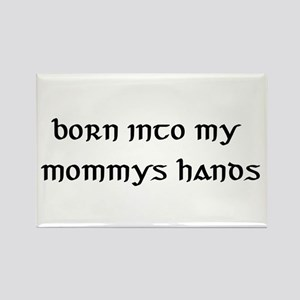 born into my mommys hands Rectangle Magnet