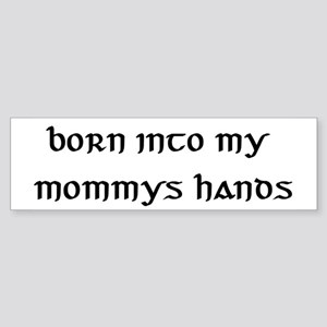 born into my mommys hands Bumper Sticker