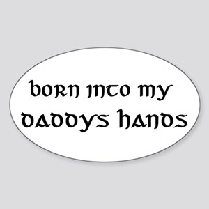 born into my daddys hands Oval Sticker