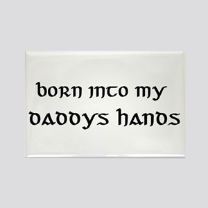 born into my daddys hands Rectangle Magnet