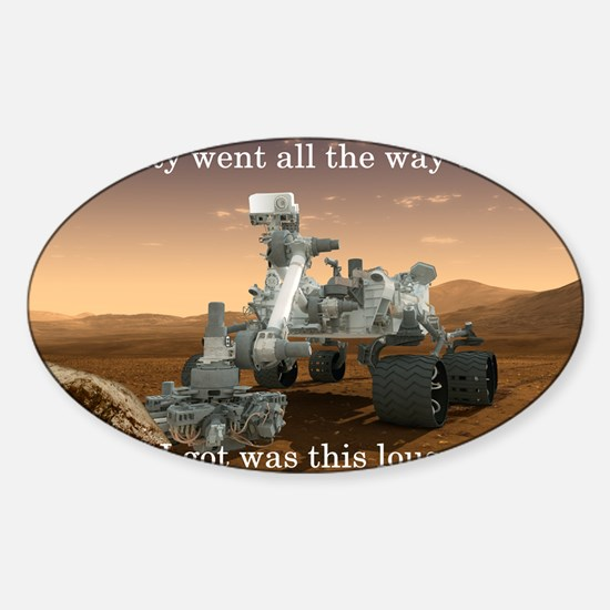 Curiosity went all the way to Mars Sticker (Oval)