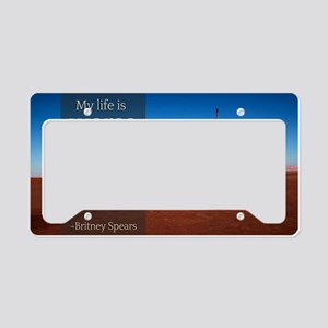 Stupid Quotes- Life is worse  License Plate Holder