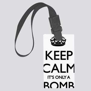 Keep calm - it's only a bomb Large Luggage Tag