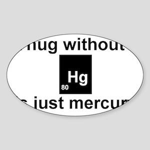 A hug without u is just mercury. Sticker (Oval)