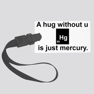 A hug without u is just mercury. Large Luggage Tag