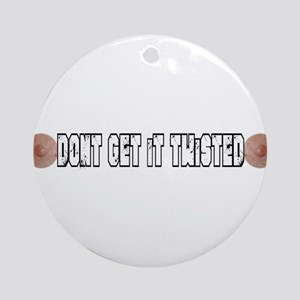 dont get it twisted Ornament (Round)