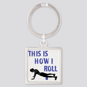 This Is How I Roll! Square Keychain