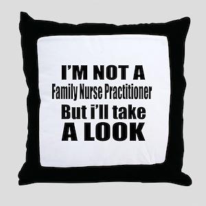 I Am Not Family Nurse Practitioner Bu Throw Pillow