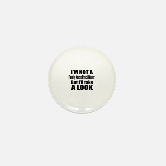 I Am Not Family Nurse Practitioner But Mini Button