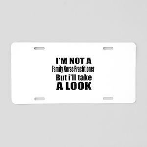 I Am Not Family Nurse Pract Aluminum License Plate