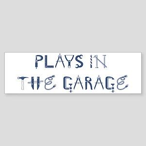 Plays in the Garage Bumper Sticker