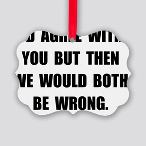Both Be Wrong Picture Ornament