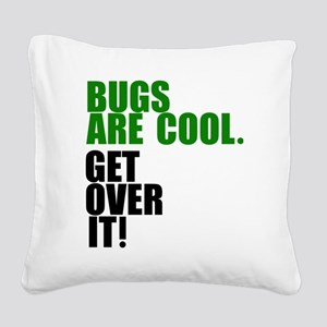 Bugs are cool. Square Canvas Pillow