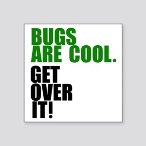 """Bugs are cool. Square Sticker 3"""" x 3"""""""